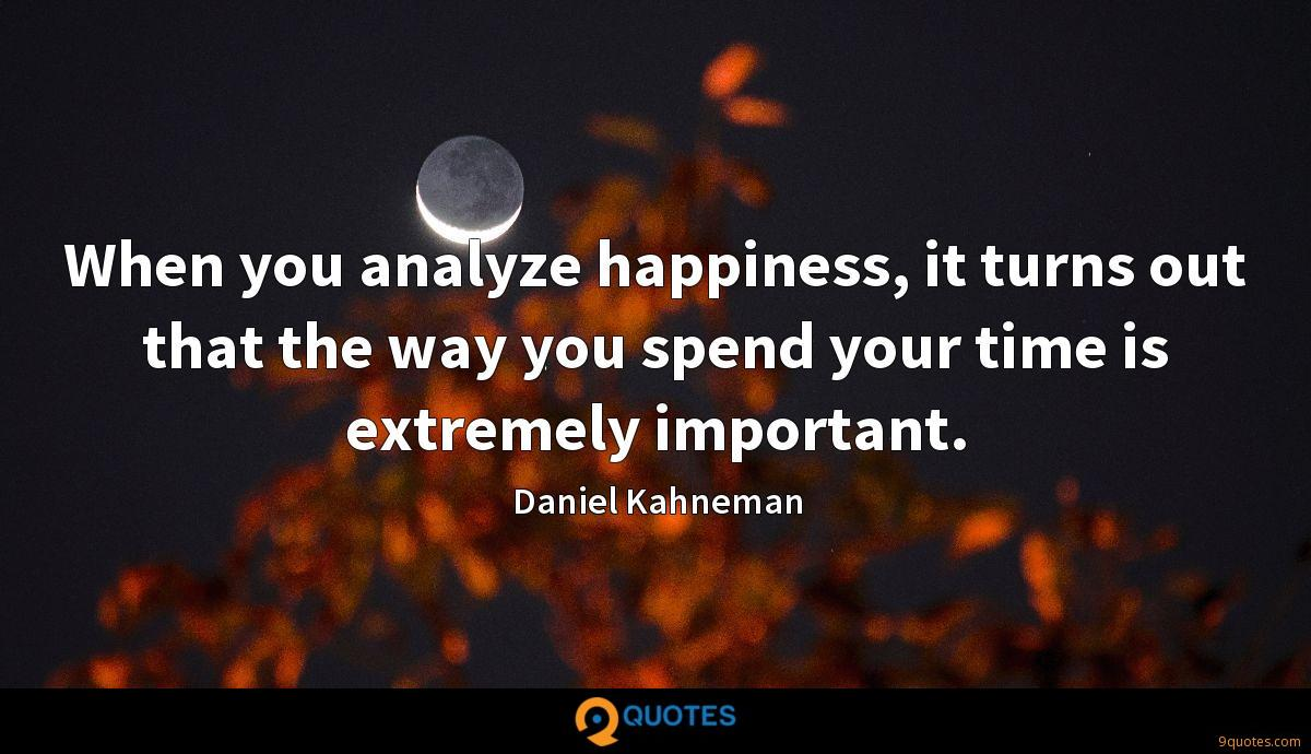 When you analyze happiness, it turns out that the way you spend your time is extremely important.