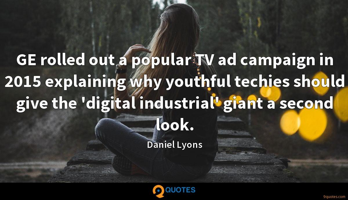 GE rolled out a popular TV ad campaign in 2015 explaining why youthful techies should give the 'digital industrial' giant a second look.