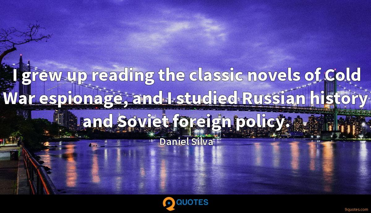 I grew up reading the classic novels of Cold War espionage, and I studied Russian history and Soviet foreign policy.