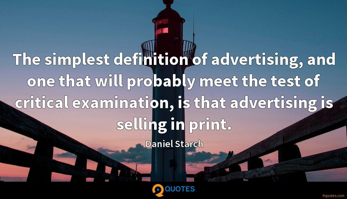 The simplest definition of advertising, and one that will probably meet the test of critical examination, is that advertising is selling in print.