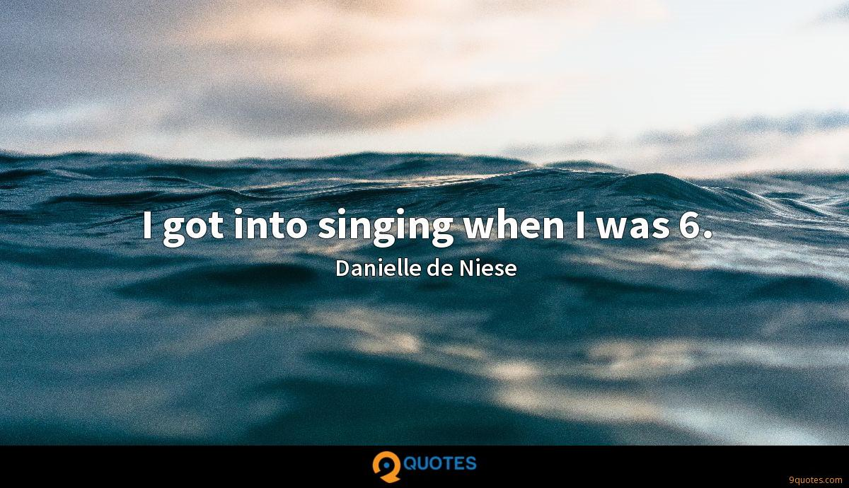 I got into singing when I was 6.