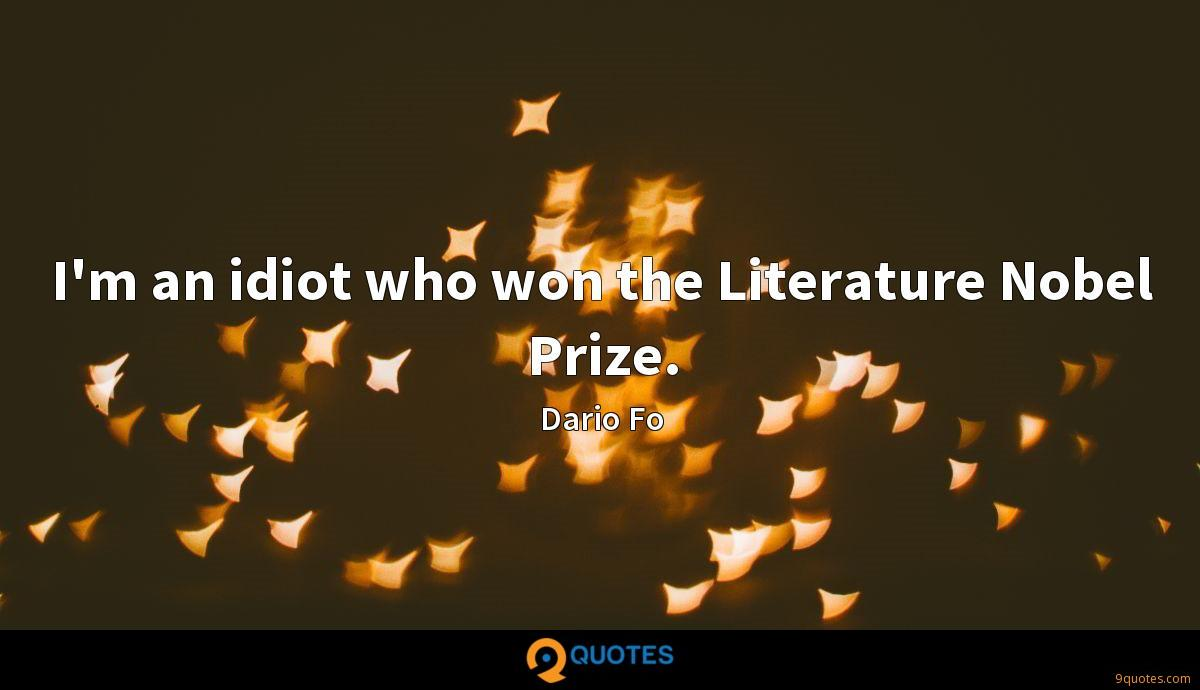 I'm an idiot who won the Literature Nobel Prize.