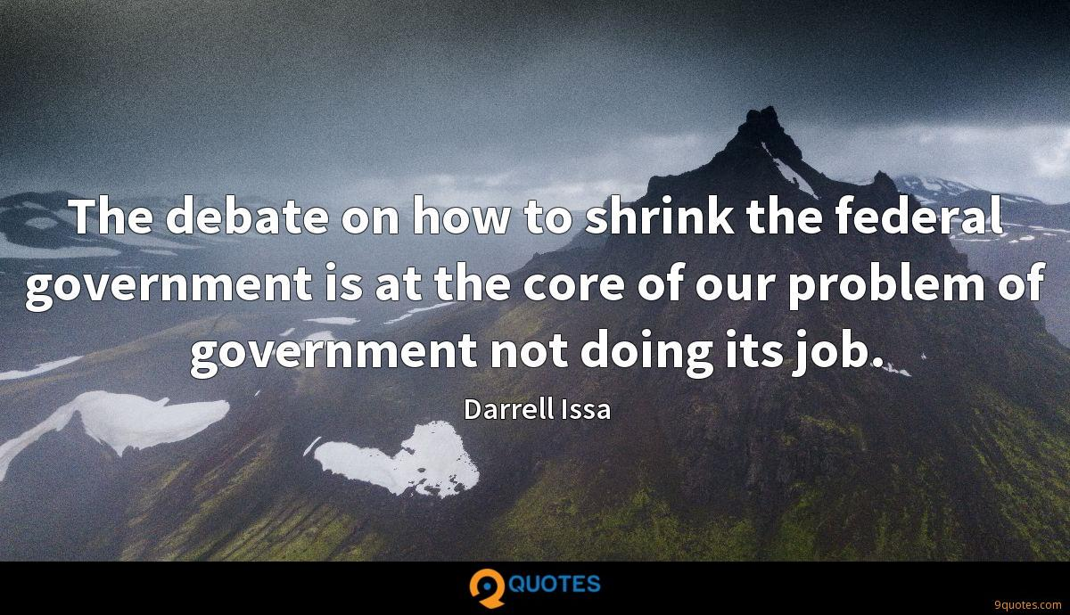 The debate on how to shrink the federal government is at the core of our problem of government not doing its job.