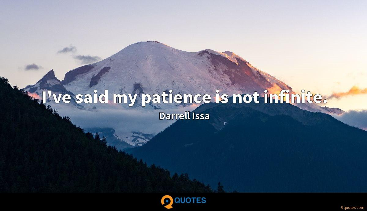 I've said my patience is not infinite.
