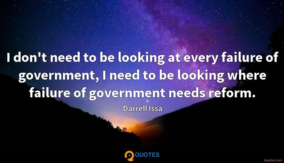 I don't need to be looking at every failure of government, I need to be looking where failure of government needs reform.