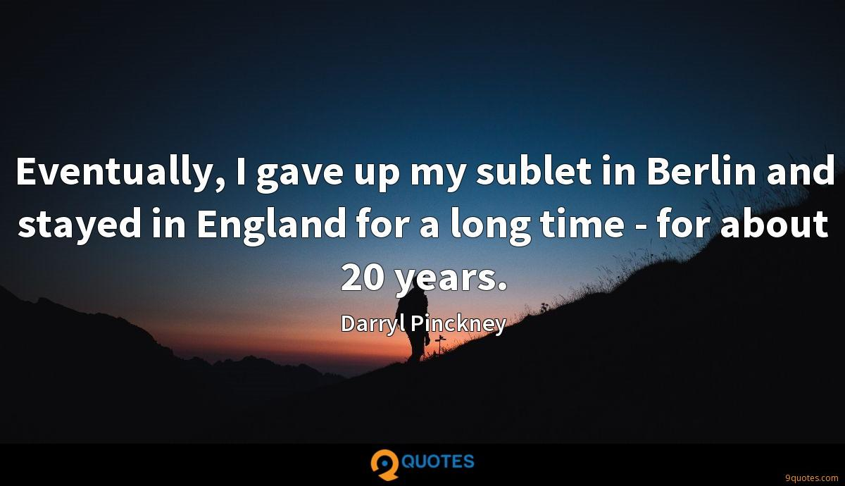 Eventually, I gave up my sublet in Berlin and stayed in England for a long time - for about 20 years.
