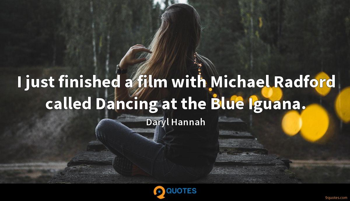 I just finished a film with Michael Radford called Dancing at the Blue Iguana.