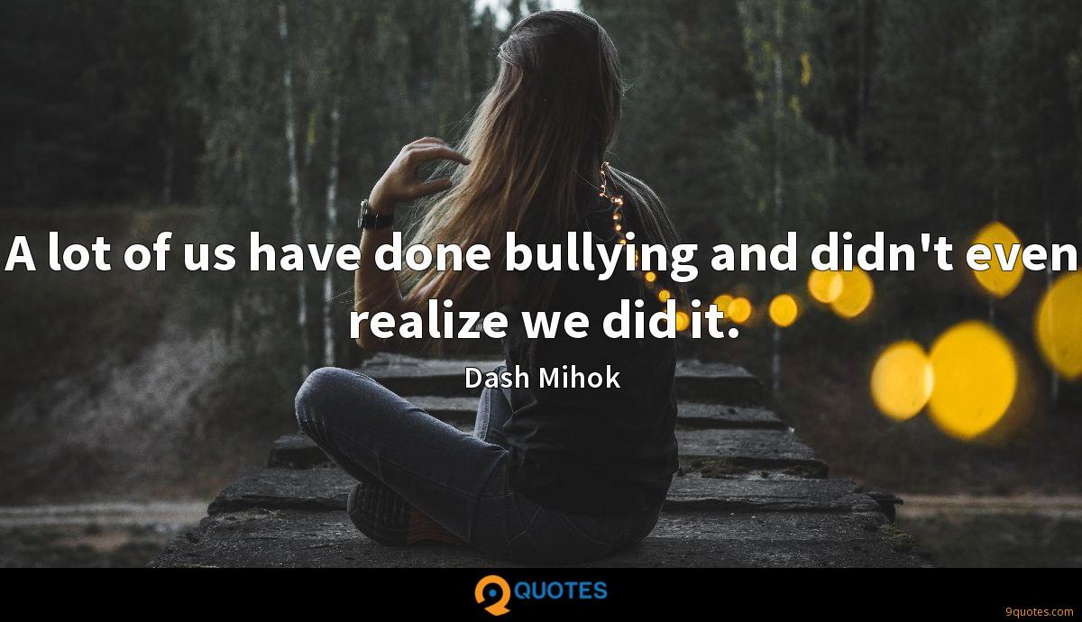 A lot of us have done bullying and didn't even realize we did it.