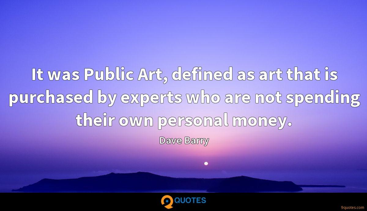 It was Public Art, defined as art that is purchased by experts who are not spending their own personal money.