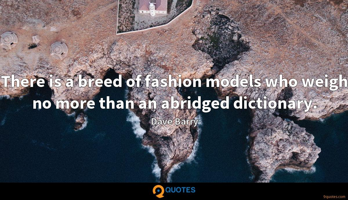 There is a breed of fashion models who weigh no more than an abridged dictionary.