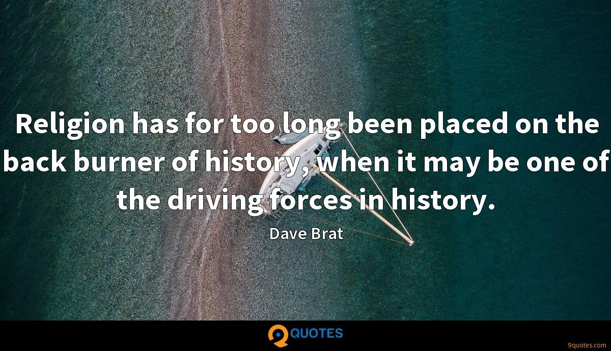 Religion has for too long been placed on the back burner of history, when it may be one of the driving forces in history.