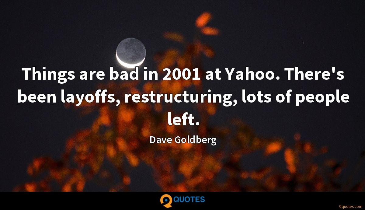 Things are bad in 2001 at Yahoo. There's been layoffs, restructuring, lots of people left.