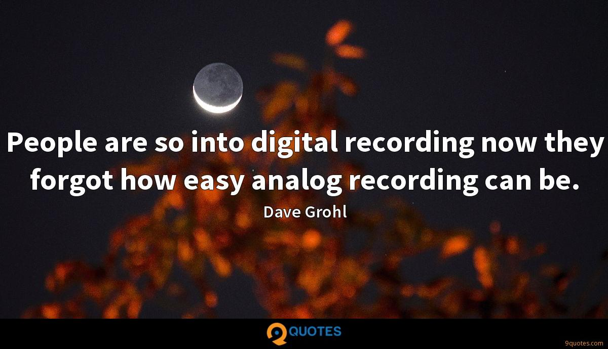 People are so into digital recording now they forgot how ...