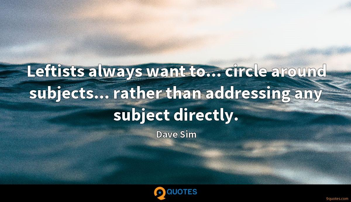 Leftists always want to... circle around subjects... rather than addressing any subject directly.