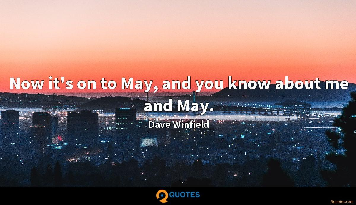 Now it's on to May, and you know about me and May.