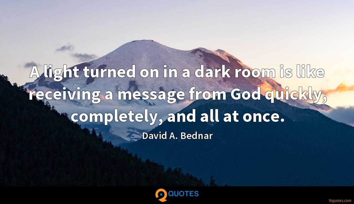 A light turned on in a dark room is like receiving a message from God quickly, completely, and all at once.