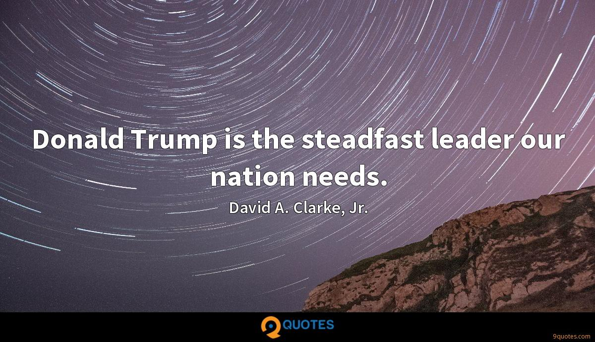 Donald Trump is the steadfast leader our nation needs.