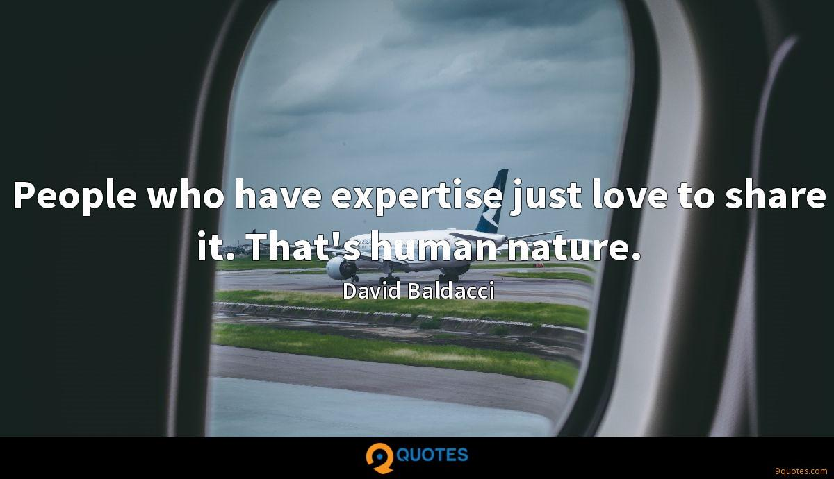 People who have expertise just love to share it. That's human nature.