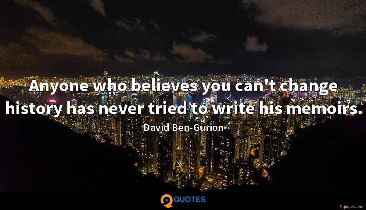 Anyone who believes you can't change history has never tried to write his memoirs.