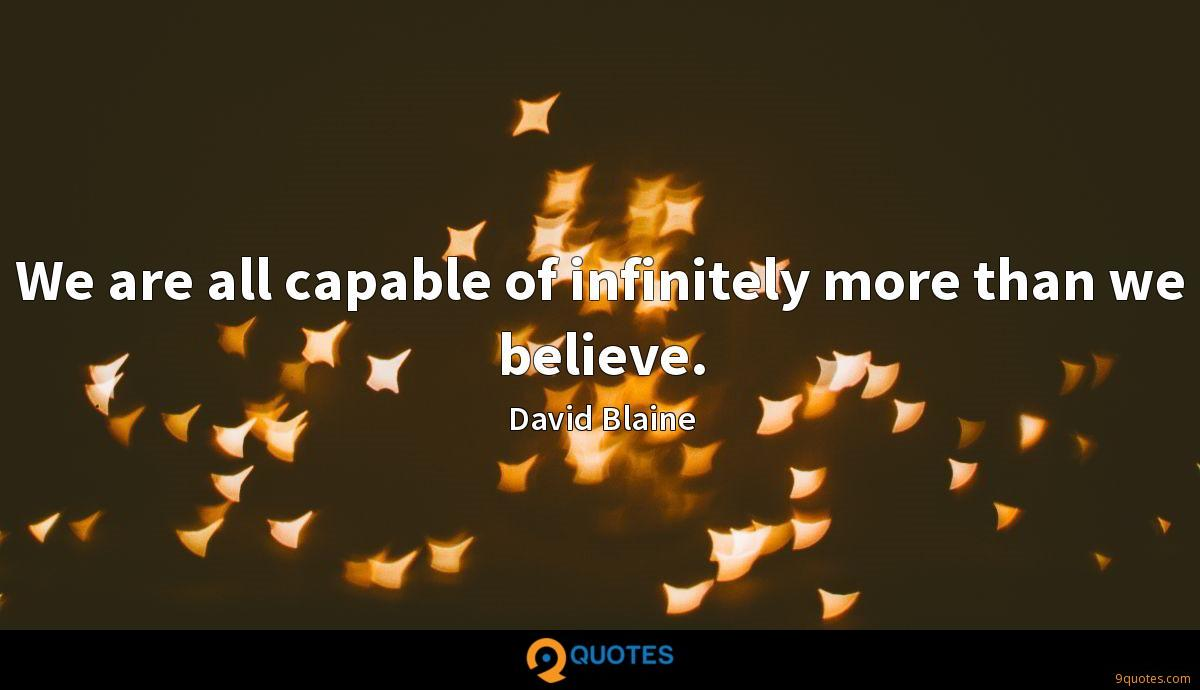 We are all capable of infinitely more than we believe.