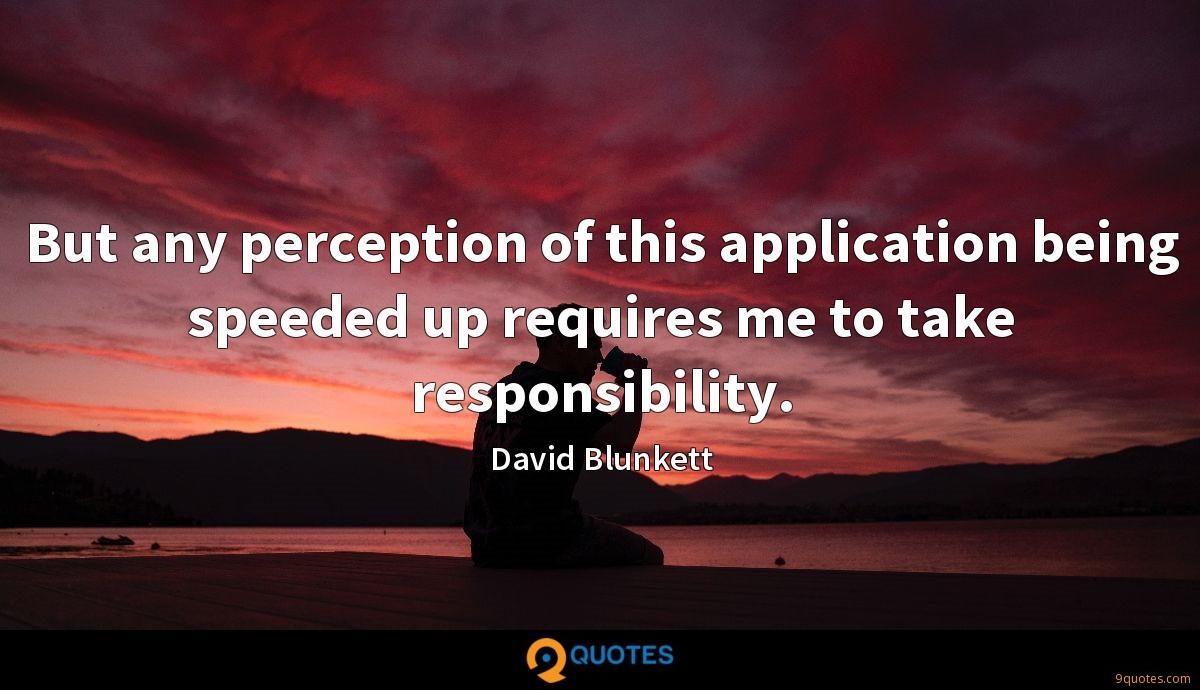 But any perception of this application being speeded up requires me to take responsibility.