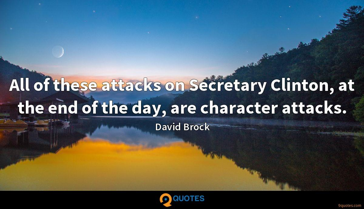 All of these attacks on Secretary Clinton, at the end of the day, are character attacks.