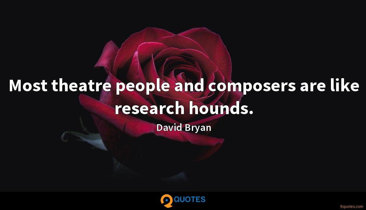 Most theatre people and composers are like research hounds.