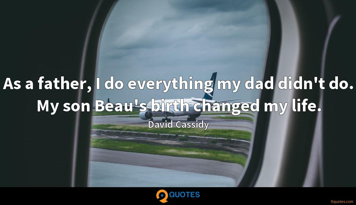 As a father, I do everything my dad didn't do. My son Beau's birth changed my life.