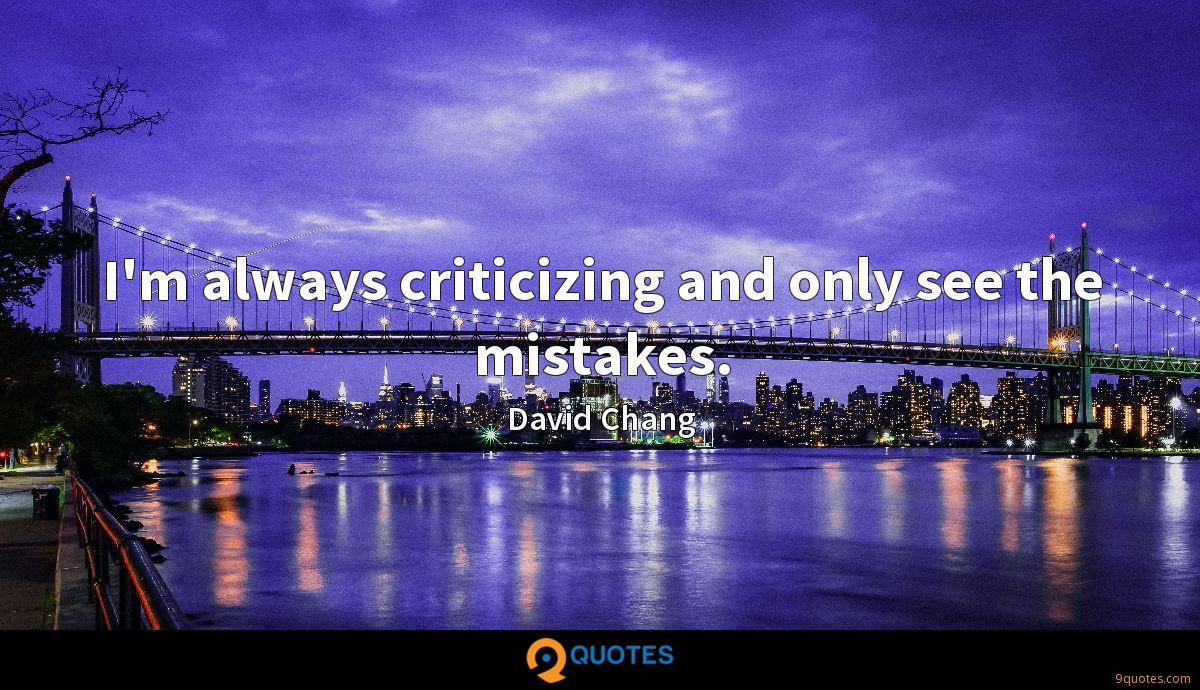 I'm always criticizing and only see the mistakes.