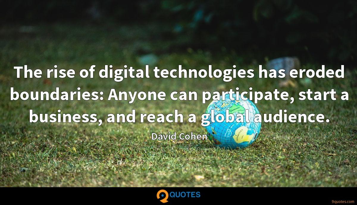 The rise of digital technologies has eroded boundaries: Anyone can participate, start a business, and reach a global audience.