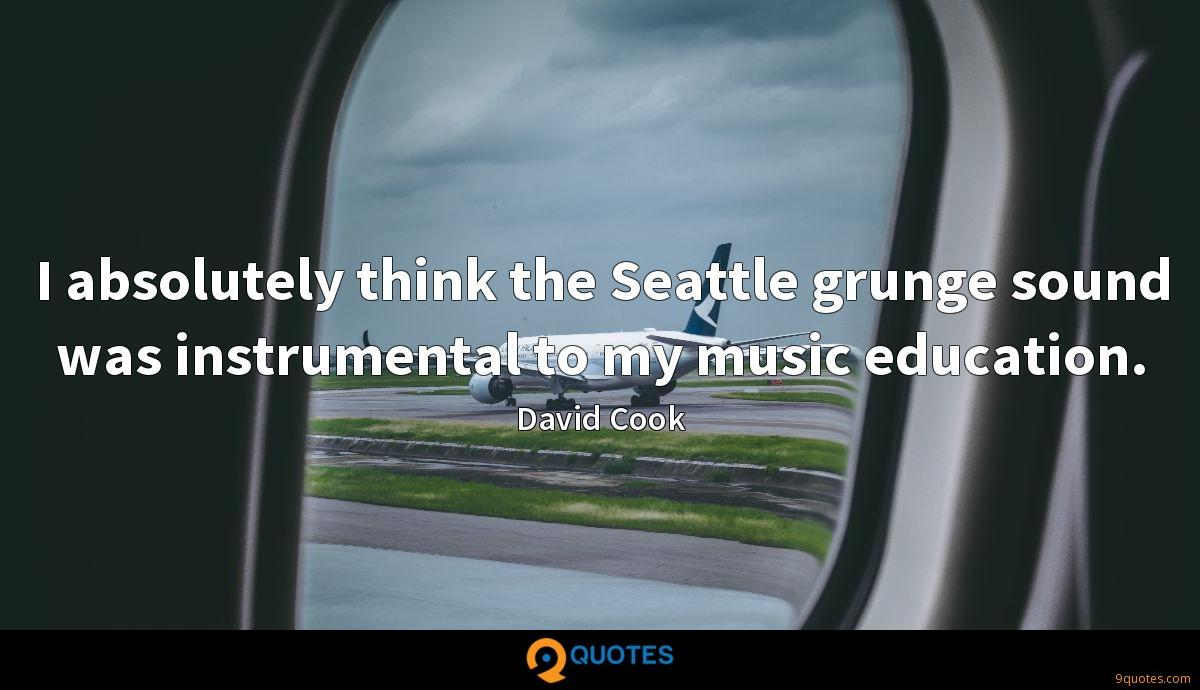 I absolutely think the Seattle grunge sound was instrumental to my music education.