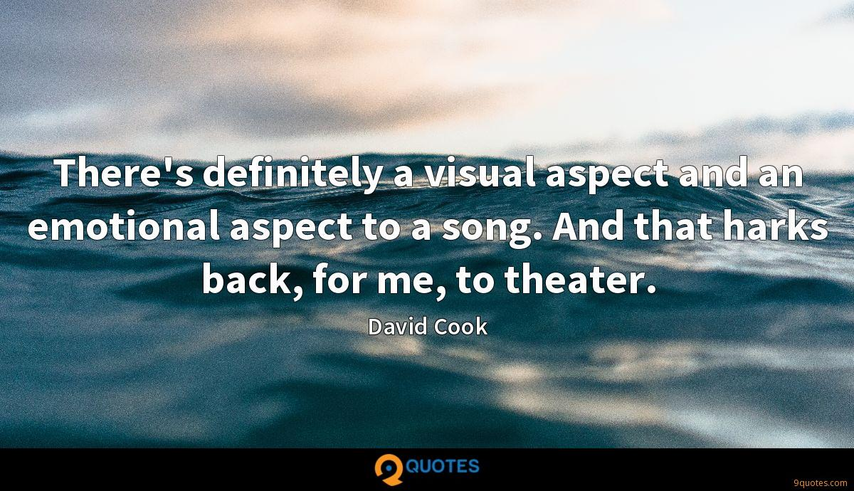 There's definitely a visual aspect and an emotional aspect to a song. And that harks back, for me, to theater.