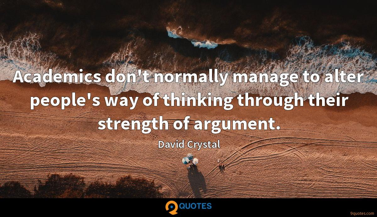 Academics don't normally manage to alter people's way of thinking through their strength of argument.