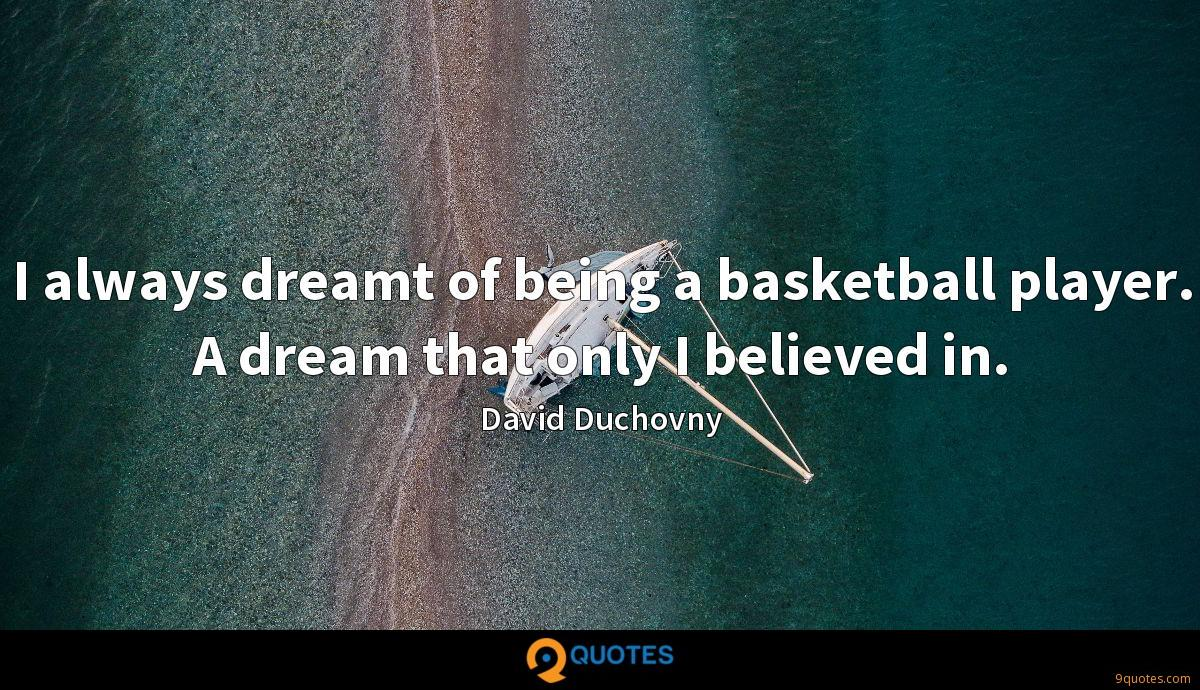 I always dreamt of being a basketball player. A dream that only I believed in.