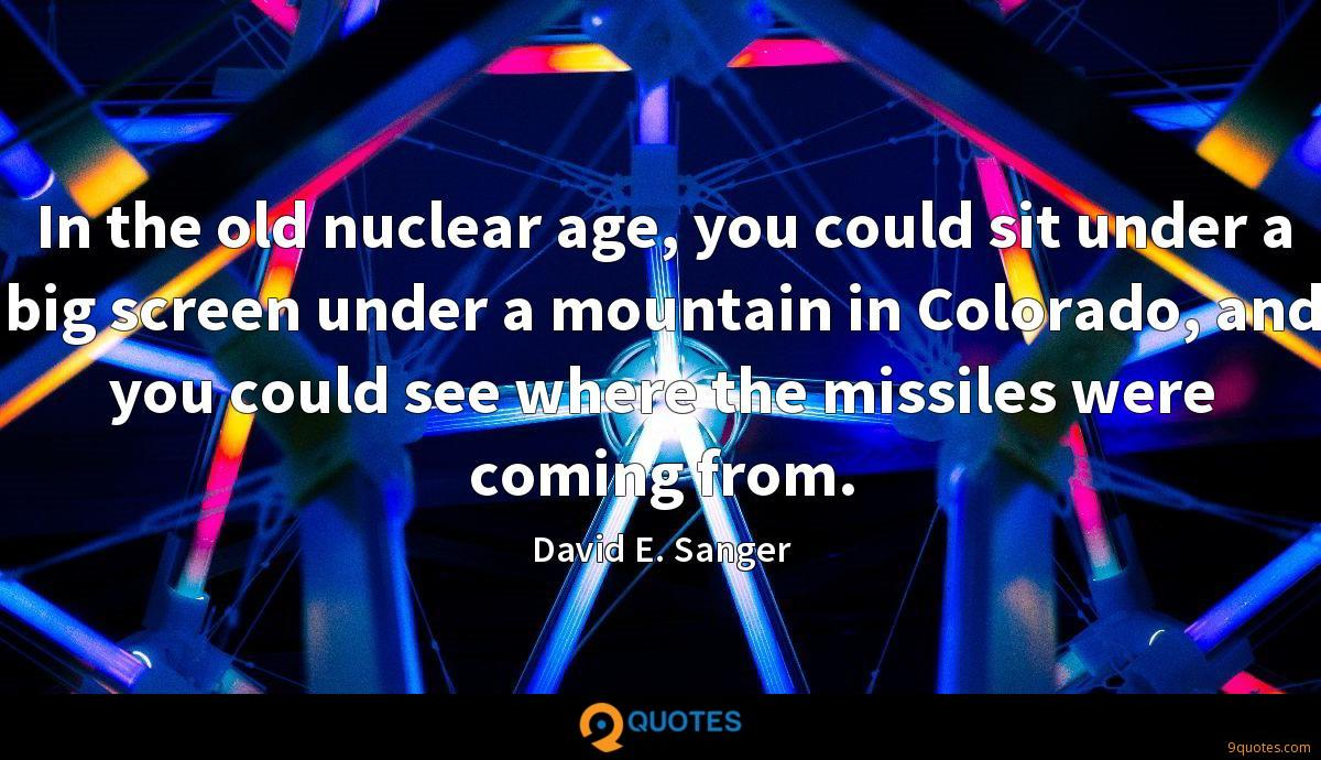 In the old nuclear age, you could sit under a big screen under a mountain in Colorado, and you could see where the missiles were coming from.