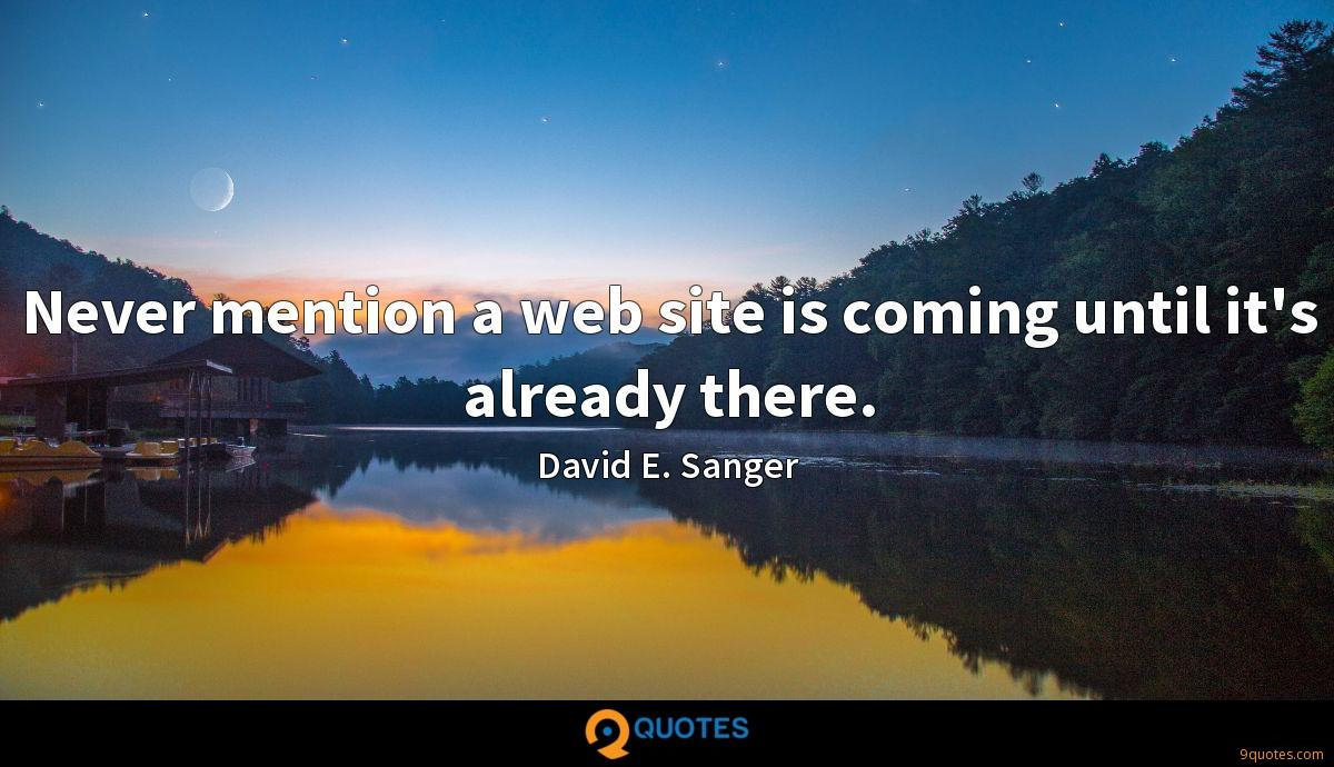 Never mention a web site is coming until it's already there.