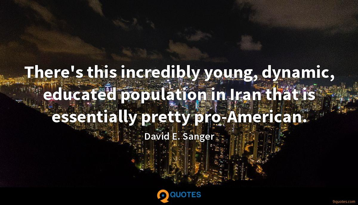 There's this incredibly young, dynamic, educated population in Iran that is essentially pretty pro-American.