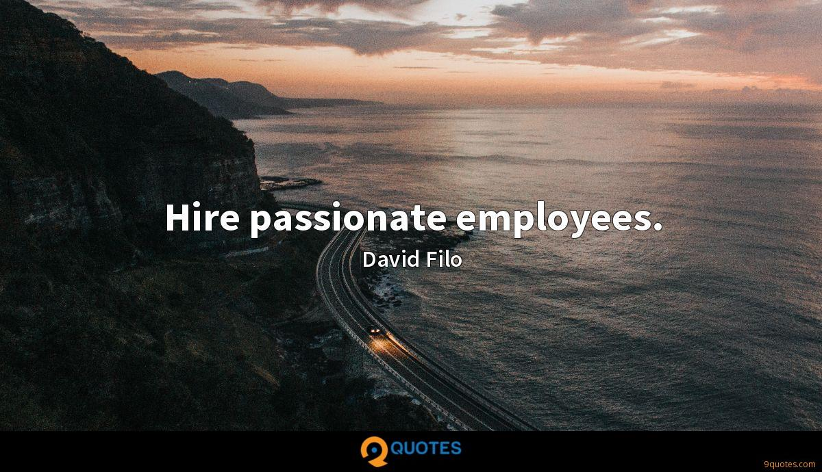Hire passionate employees.