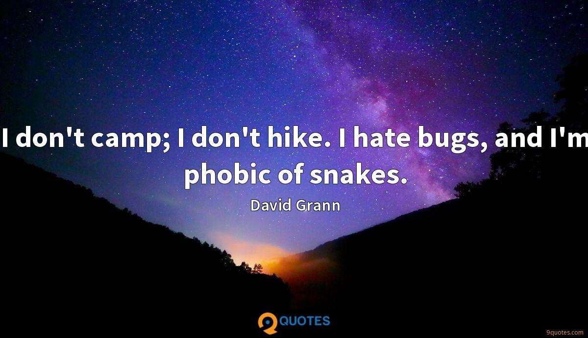 I don't camp; I don't hike. I hate bugs, and I'm phobic of snakes.