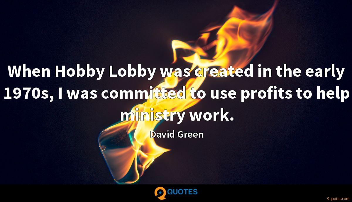 When Hobby Lobby was created in the early 1970s, I was committed to use profits to help ministry work.