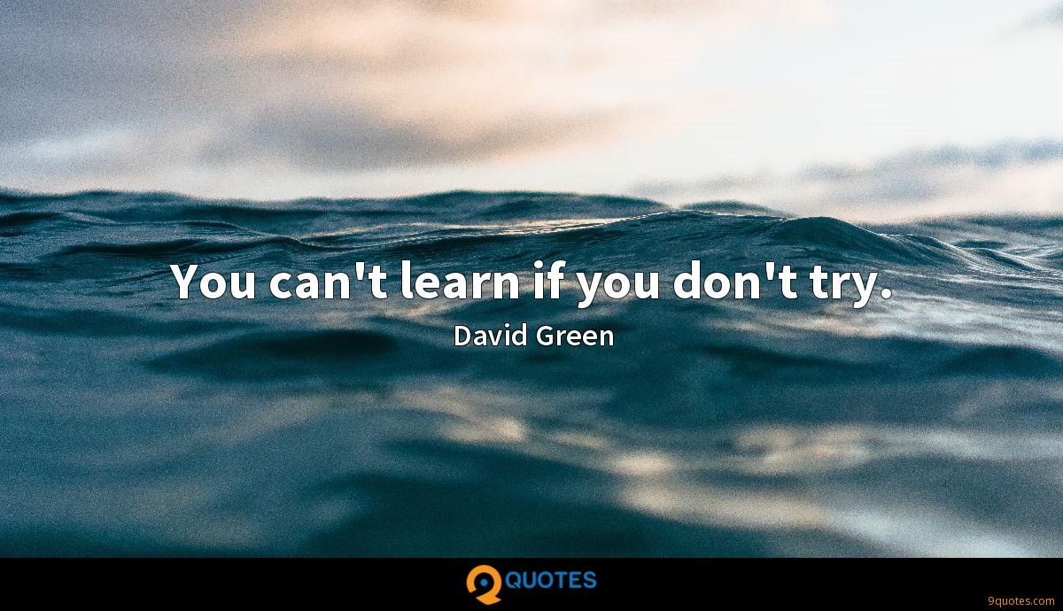 You can't learn if you don't try.
