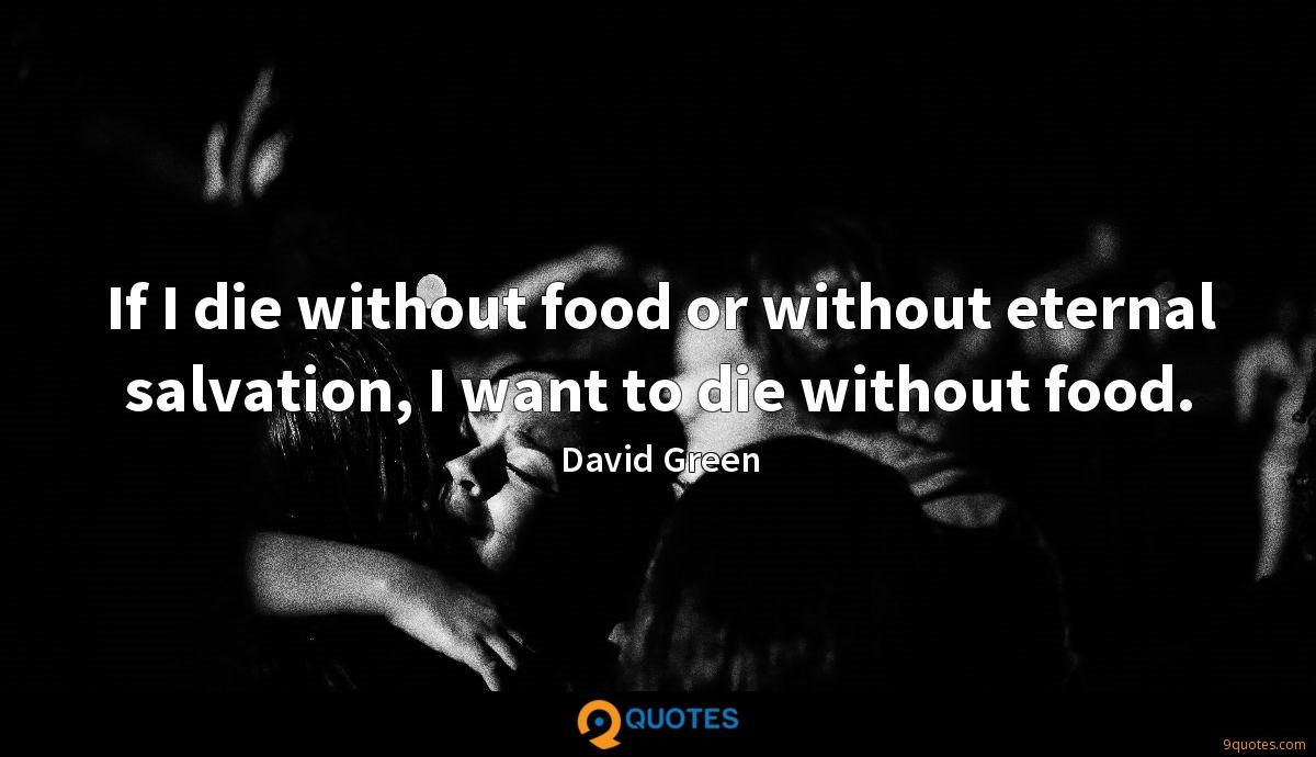 If I die without food or without eternal salvation, I want to die without food.
