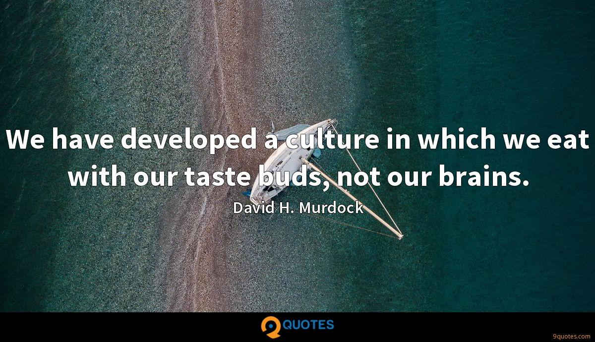 We have developed a culture in which we eat with our taste buds, not our brains.