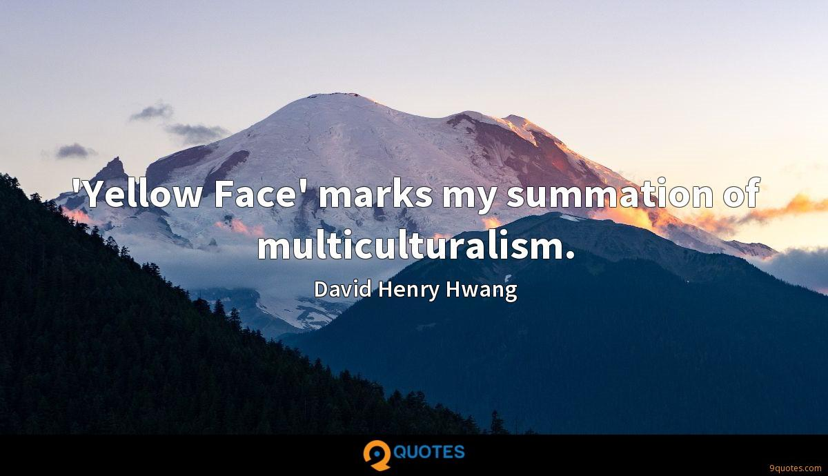 'Yellow Face' marks my summation of multiculturalism.