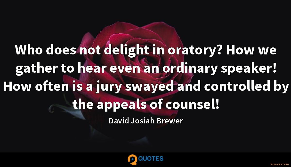 Who does not delight in oratory? How we gather to hear even an ordinary speaker! How often is a jury swayed and controlled by the appeals of counsel!