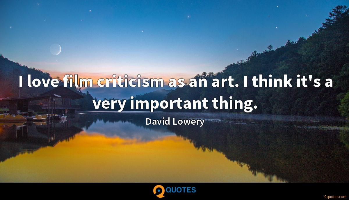 I Love Film Criticism As An Art I Think It S A Very Important David Lowery Quotes 9quotes Com