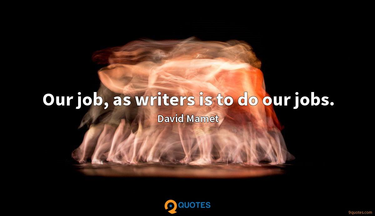 Our job, as writers is to do our jobs.
