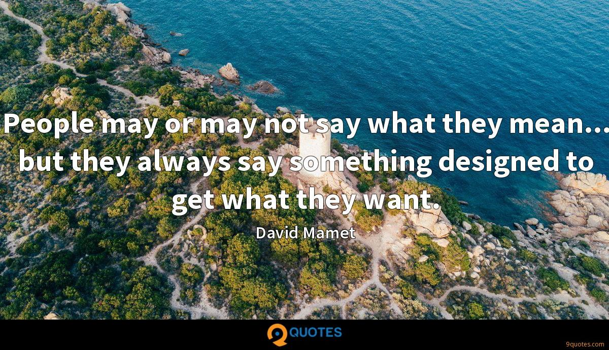 People may or may not say what they mean... but they always say something designed to get what they want.