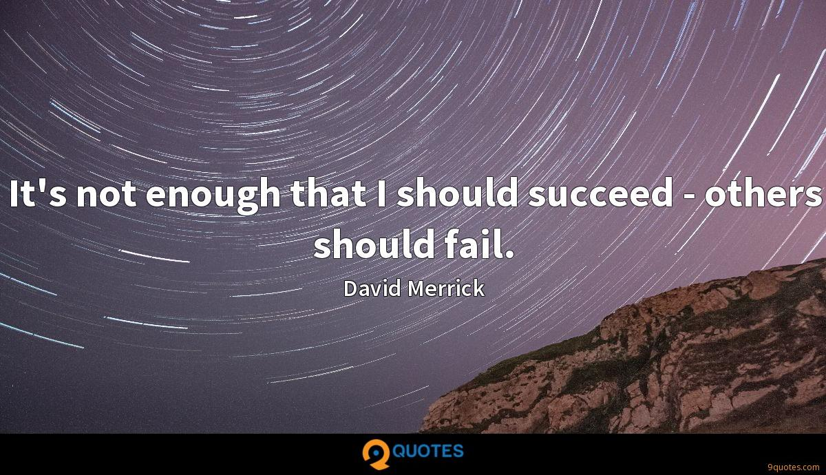 It's not enough that I should succeed - others should fail.