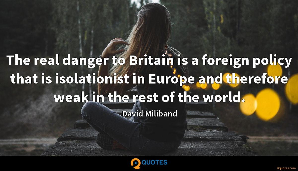 The real danger to Britain is a foreign policy that is isolationist in Europe and therefore weak in the rest of the world.